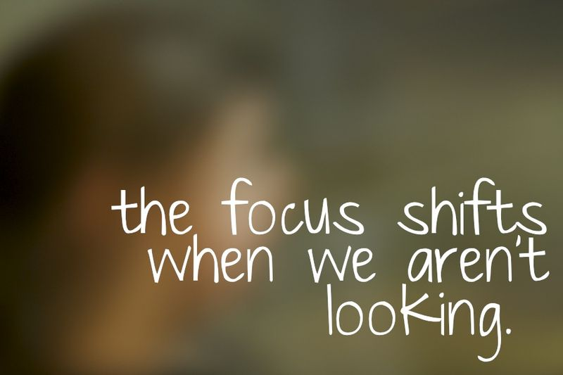 Focus shifts